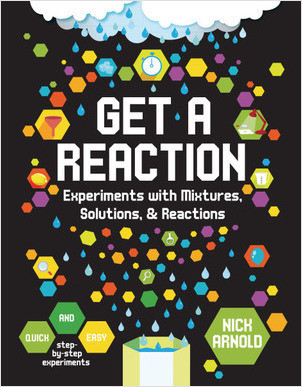 Cover: Get a Reaction: Experiments with Mixtures, Solutions & Reactions