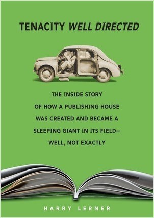 Cover: Tenacity Well Directed: The Inside Story of How a Publishing House Was Created and Became a Sleeping Giant in Its Field—Well, Not Exactly