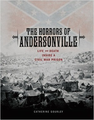 Cover: The Horrors of Andersonville: Life and Death Inside a Civil War Prison