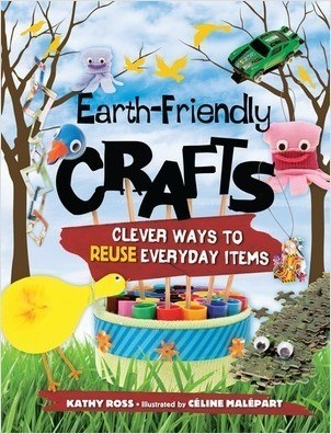 Cover: Earth-Friendly Crafts: Clever Ways to Reuse Everyday Items