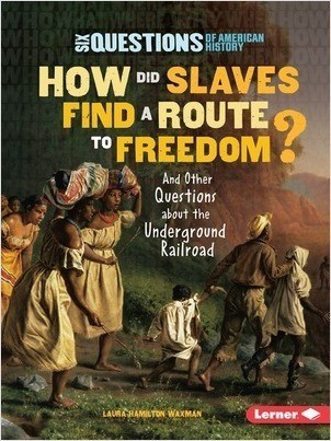Cover: How Did Slaves Find a Route to Freedom?: And Other Questions about the Underground Railroad