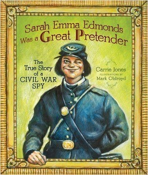 Cover: Sarah Emma Edmonds Was a Great Pretender: The True Story of a Civil War Spy