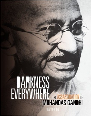 Cover: Darkness Everywhere: The Assassination of Mohandas Gandhi