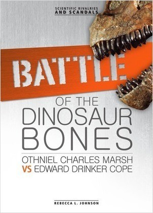 Cover: Battle of the Dinosaur Bones: Othniel Charles Marsh vs Edward Drinker Cope