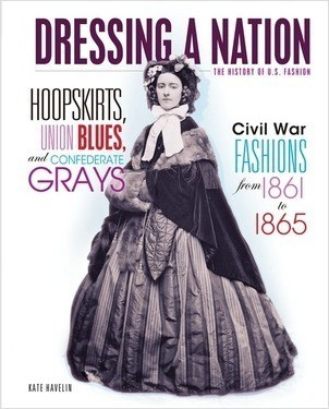 Cover: Hoopskirts, Union Blues, and Confederate Grays: Civil War Fashions from 1861 to 1865