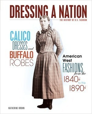 Cover: Calico Dresses and Buffalo Robes: American West Fashions from the 1840s to the 1890s