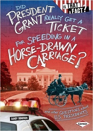 Cover: Did President Grant Really Get a Ticket for Speeding in a Horse-Drawn Carriage?: And Other Questions about U.S. Presidents