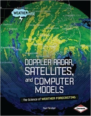 Cover: Doppler Radar, Satellites, and Computer Models: The Science of Weather Forecasting