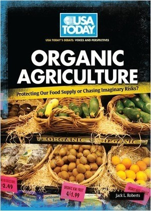 Cover: Organic Agriculture: Protecting Our Food Supply or Chasing Imaginary Risks?