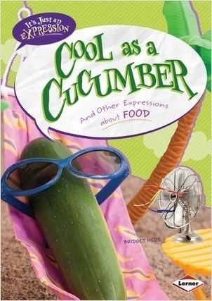 Cover: Cool as a Cucumber: And Other Expressions about Food