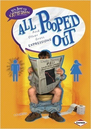 Cover: All Pooped Out: And Other Gross Expressions