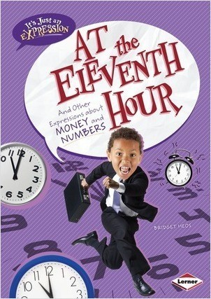 Cover: At the Eleventh Hour: And Other Expressions about Money and Numbers