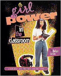 Cover: Girl Power in the Classroom: A Book About Girls, Their Fears, and Their Future