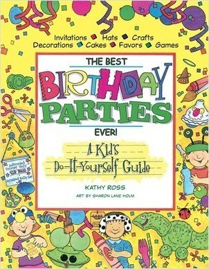 Cover: The Best Birthday Parties Ever!: A Kid's Do-It-Yourself Guide
