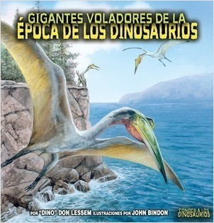 Cover: Gigantes voladores de la época de los dinosaurios (Flying Giants of Dinosaur Time)