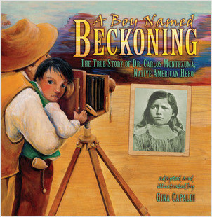 Cover: A Boy Named Beckoning: The True Story of Dr. Carlos Montezuma, Native American Hero