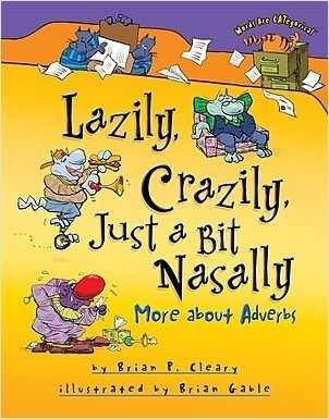 Cover: Lazily, Crazily, Just a Bit Nasally: More about Adverbs