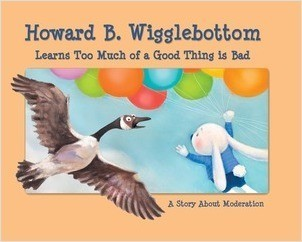 Cover: Howard B. Wigglebottom Learns Too Much of a Good Thing is Bad: A Story About Moderation