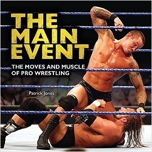Cover: The Main Event: The Moves and Muscle of Pro Wrestling