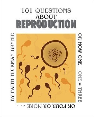 Cover: 101 Questions about Reproduction, 2nd Edition: Or How 1 + 1 = 3 or 4 or More