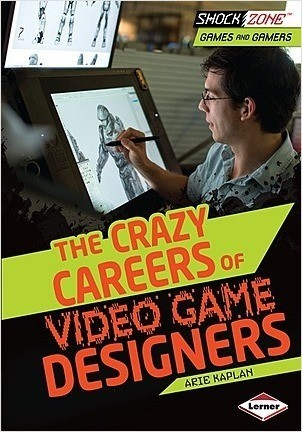 Cover: The Crazy Careers of Video Game Designers