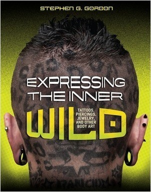 Cover: Expressing the Inner Wild: Tattoos, Piercings, Jewelry, and Other Body Art