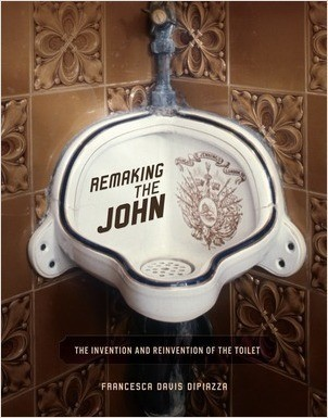 Cover: Remaking the John: The Invention and Reinvention of the Toilet