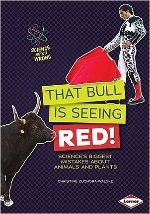 Cover: That Bull Is Seeing Red!: Science's Biggest Mistakes about Animals and Plants