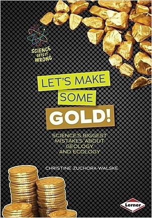 Cover: Let's Make Some Gold!: Science's Biggest Mistakes about Geology and Ecology