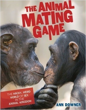 Cover: The Animal Mating Game: The Wacky, Weird World of Sex in the Animal Kingdom