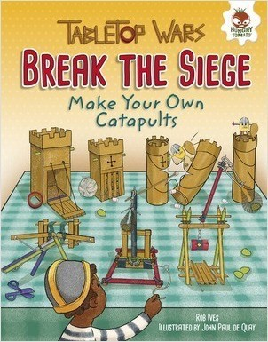 Cover: Break the Siege: Make Your Own Catapults