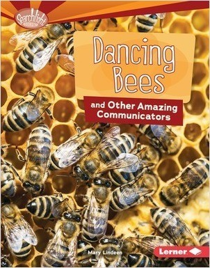 Cover: Dancing Bees and Other Amazing Communicators