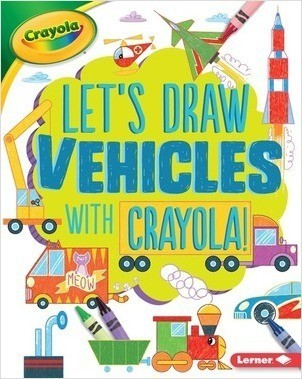 Cover: Let's Draw Vehicles with Crayola ® !