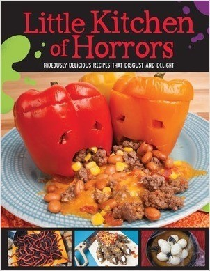 Cover: Little Kitchen of Horrors: Hideously Delicious Recipes That Disgust and Delight