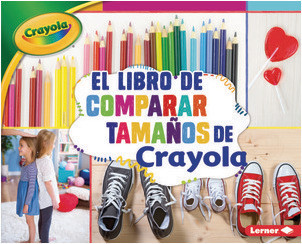 Cover: El libro de comparar tamaños de Crayola ® (The Crayola ® Comparing Sizes Book)