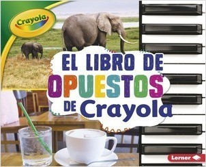 Cover: El libro de opuestos de Crayola ® (The Crayola ® Opposites Book)
