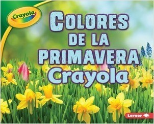 Cover: Colores de la primavera Crayola ® (Crayola ® Spring Colors)