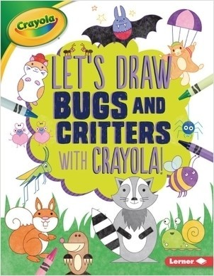 Cover: Let's Draw Bugs and Critters with Crayola ® !