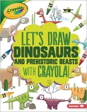 Cover: Let's Draw Dinosaurs and Prehistoric Beasts with Crayola ® !