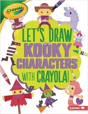 Cover: Let's Draw Kooky Characters with Crayola ® !