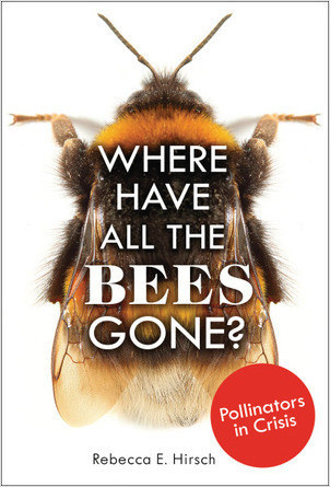 Cover: Where Have All the Bees Gone?: Pollinators in Crisis