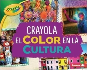 Cover: Crayola ® El color en la cultura (Crayola ® Color in Culture)