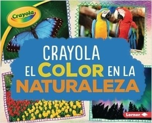 Cover: Crayola ® El color en la naturaleza (Crayola ® Color in Nature)
