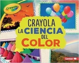 Cover: Crayola ® La ciencia del color (Crayola ® Science of Color)