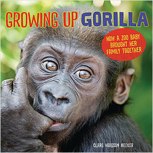 Cover: Growing Up Gorilla: How a Zoo Baby Brought Her Family Together