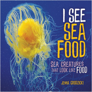 Cover: I See Sea Food: Sea Creatures That Look Like Food