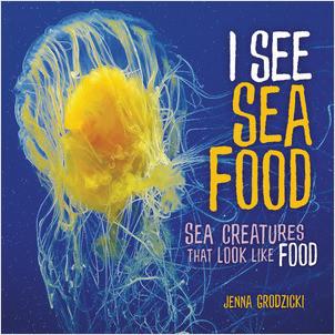 Cover: I See Sea Food: Sea Creatures That Look Like Food