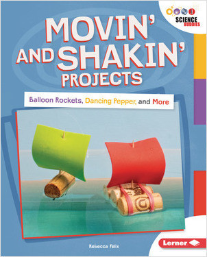 Cover: Movin' and Shakin' Projects: Balloon Rockets, Dancing Pepper, and More