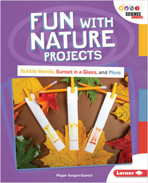 Cover: Fun with Nature Projects: Bubble Wands, Sunset in a Glass, and More