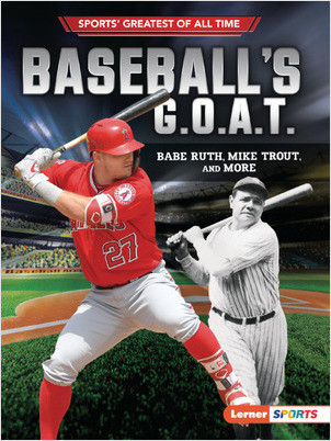 Cover: Baseball's G.O.A.T.: Babe Ruth, Mike Trout, and More